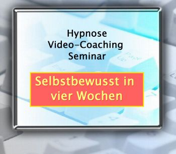 Selbstbewusst in vier Wochen - Hypnose Video-Coaching Seminar