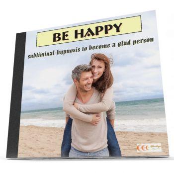 Be happy - Subliminal-Hypnose um eine glückliche und frohe Person zu sein