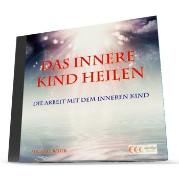 Das Innere Kind heilen - Die Arbeit mit dem Inneren Kind - Hörbuch-Download