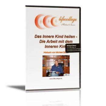 Das Innere Kind heilen - Die Arbeit mit dem Inneren Kind - Hörbuch als CD