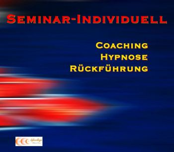 Seminar-Individuell - Coaching, Hypnose, Rückführung
