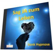 Sag JA zum Leben - Dank Hypnose - Download