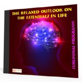 The Relaxed Outlook on the Essentials in Life - Subliminal-Program