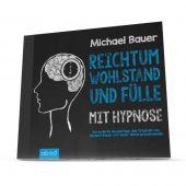 Reichtum, Wohlstand und Fuelle - mit Hypnose (Veränderte Neuauflage)